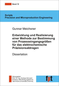 Entwicklung und Realisierung einer Methode zur Bestimmung von Prozesseingangsgrößen für das elektrochemische Präzisionsabtragen von Meichsner,  Gunnar, Schubert,  Andreas