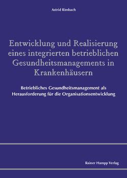 Entwicklung und Realisierung eines integrierten betrieblichen Gesundheitsmanagements in Krankenhäusern von Rimbach,  Astrid