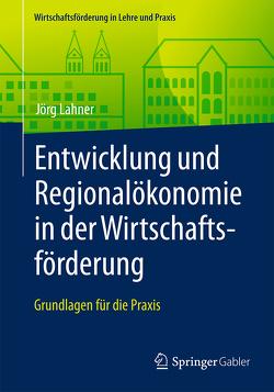Entwicklung und Regionalökonomie in der Wirtschaftsförderung von Lahner,  Jörg