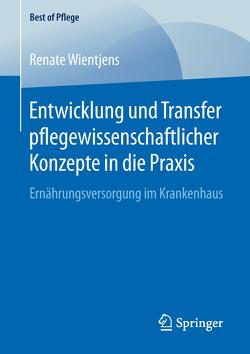 Entwicklung und Transfer pflegewissenschaftlicher Konzepte in die Praxis von Wientjens,  Renate
