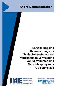 Entwicklung und Untersuchung von Schlackensystemen zur weitgehenden Vermeidung von Cr Verlusten und Verschleppungen in Cu Schmelzen von Dammschröder,  André