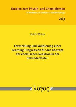 Entwicklung und Validierung einer Learning Progression für das Konzept der chemischen Reaktion in der Sekundarstufe I von Weber,  Katrin