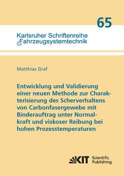 Entwicklung und Validierung einer neuen Methode zur Charakterisierung des Scherverhaltens von Carbonfasergewebe mit Binderauftrag unter Normalkraft und viskoser Reibung bei hohen Prozesstemperaturen von Graf,  Matthias