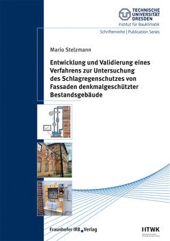 Entwicklung und Validierung eines Verfahrens zur Untersuchung des Schlagregenschutzes von Fassaden denkmalgeschützter Bestandsgebäude. von Stelzmann,  Mario