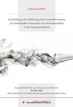 Entwicklung und Validierung eines Verneblersystems zur individuellen Deposition von Aerosolpartikeln in der Lungenperipherie von Seifert,  Oskar