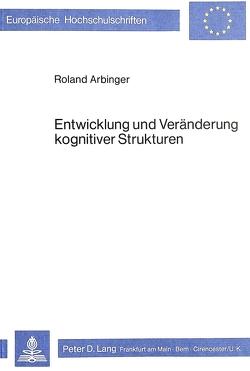 Entwicklung und Veränderung kognitiver Strukturen von Arbinger,  Roland