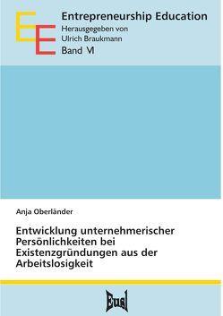 Entwicklung unternehmerischer Persönlichkeiten bei Existenzgründungen aus der Arbeitslosigkeit von Oberländer,  Anja