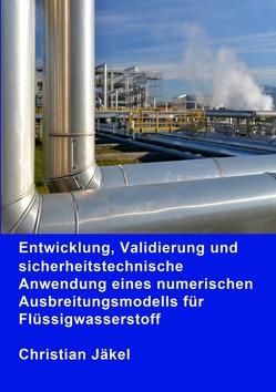 Entwicklung, Validierung und sicherheitstechnische Anwendung eines numerischen Ausbreitungsmodells für Flüssigwasserstoff von Jäkel,  Christian