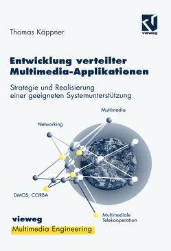 Entwicklung verteilter Multimedia-Applikationen von Effelsberg,  Wolfgang, Käppner,  Thomas, Steinmetz,  Ralf