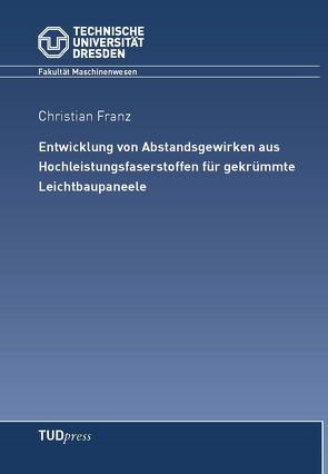 Entwicklung von Abstandsgewirken aus Hochleistungsfaserstoffen für gekrümmte Leichtbaupaneele von Franz,  Christian