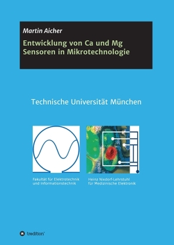 Entwicklung von Ca und Mg Sensoren in Mikrotechnologie von Aicher,  Martin