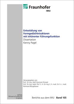 Entwicklung von Formgedächtnisaktoren mit inhärenter Führungsfunktion von Drossel,  Welf-Guntram, Neugebauer,  Reimund, Pagel,  Kenny
