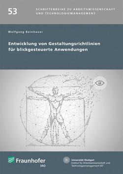 Entwicklung von Gestaltungsrichtlinien für blickgesteuerte Anwendungen. von Beinhauer,  Wolfgang, Bullinger,  Hans-Jörg, Spath,  Dieter
