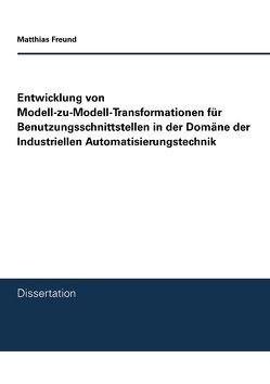 Entwicklung von Modell-zu-Modell-Transformationen für Benutzungsschnittstellen in der Domäne der Industriellen Automatisierungstechnik von Freund,  Matthias