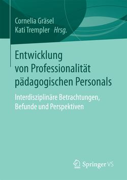 Entwicklung von Professionalität pädagogischen Personals von Gräsel,  Cornelia, Trempler,  Kati