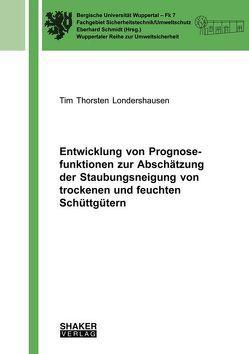 Entwicklung von Prognosefunktionen zur Abschätzung der Staubungsneigung von trockenen und feuchten Schüttgütern von Londershausen,  Tim Thorsten