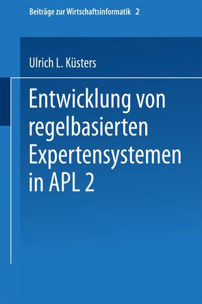 Entwicklung von regelbasierten Expertensystemen in APL2 von Küsters,  Ulrich