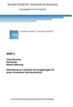 Entwicklung von situierten Lernumgebungen für einen innovativen Technikunterricht. von Bünning,  Frank, Faustin,  Kai, Röhming,  Marcus
