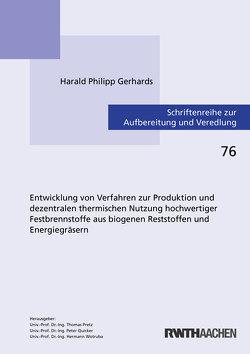 Entwicklung von Verfahren zur Produktion und dezentralen thermischen Nutzung hochwertiger Festbrennstoffe aus biogenen Reststoffen und Energiegräsern von Gerhards,  Harald Philipp