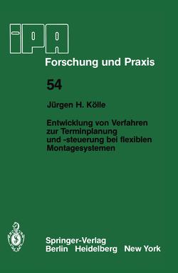 Entwicklung von Verfahren zur Terminplanung und -steuerung bei flexiblen Montagesystemen von Kölle,  J. H.