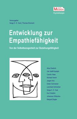 Entwicklung zur Empathiefähigkeit – Von der Selbstbezogenheit zur Beziehungsfähigkeit Entwicklung zur Empathiefähigkeit von Bronisch,  Thomas, Sulz,  Serge K. D.