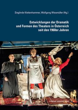 Entwicklungen der Dramatik und Formen des Theaters in Österreich seit den 1960er Jahren von Klettenhammer,  Sieglinde, Wiesmüller,  Wolfgang