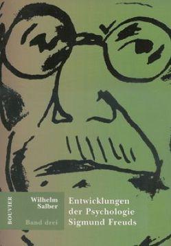 Entwicklungen der Psychologie Sigmund Freuds / Entwicklungen der Psychologie Sigmund Freuds Band III von Salber,  Wilhelm