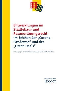 """Entwicklungen im Städtebau- und Raumordnungsrecht im Zeichen der """"Corona- Pandemie"""" und des """"Green Deals"""" von Christian,  Gohde, Spannowksy,  Willy"""
