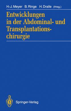 Entwicklungen in der Abdominal- und Transplantationschirurgie von Dralle,  Henning, Meyer,  Hans-Joachim, Ringe,  Burckhardt