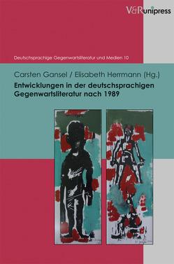 Entwicklungen in der deutschsprachigen Gegenwartsliteratur nach 1989 von Gansel,  Carsten, Herrmann,  Elisabeth, Korte,  Hermann