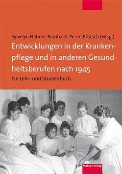 Entwicklungen in der Krankenpflege und in anderen Gesundheitsberufen nach 1945 von Hähner-Rombach,  Sylvelyn, Pfütsch,  Pierre