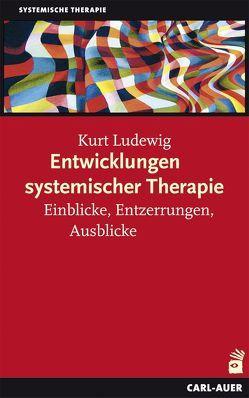 Entwicklungen systemischer Therapie von Ludewig,  Kurt
