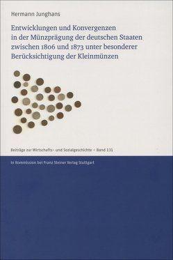 Entwicklungen und Konvergenzen in der Münzprägung der deutschen Staaten zwischen 1806 und 1873 unter besonderer Berücksichtigung der Kleinmünzen von Junghans,  Hermann