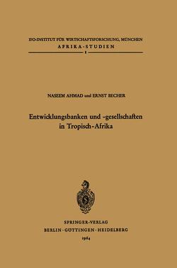 Entwicklungsbanken und -gesellschaften in Tropisch-Afrika von Ahmad,  N., Becher,  E.