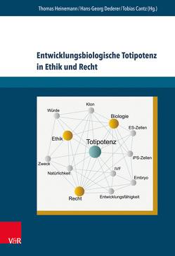 Entwicklungsbiologische Totipotenz in Ethik und Recht von Cantz,  Tobias, Dederer,  Hans-Georg, Heinemann,  Thomas