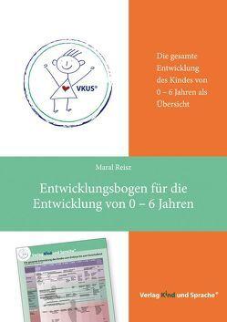 Entwicklungsbogen für die Entwicklung von 0 – 6 Jahren von Reisz,  Maral
