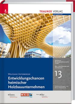 Entwicklungschancen heimischer Holzbauunternehmen, Bau- und Immobilienwirtschaft Band 13 von Unterberger,  Wolfgang