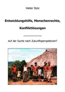 Entwicklungshilfe, Menschenrechte, Konfliktlösungen von Stolz,  Walter