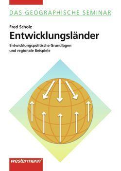 Das Geographische Seminar / Entwicklungsländer von Scholz,  Fred