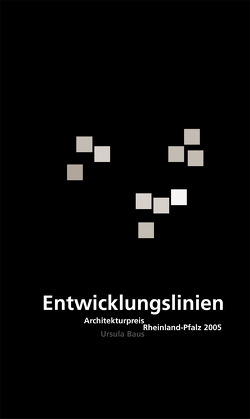 Entwicklungslinien. Architekturpreis Rheinland-Pfalz 2005 von Architektenkammer Rheinland-Pfalz,  Architektenkammer Rheinland-Pfalz, Bachmann,  W., Baus,  Ursula, Bodenbach,  Ch., Class,  Dori