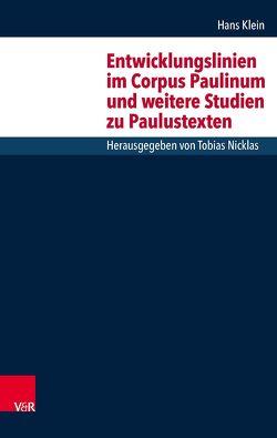 Entwicklungslinien im Corpus Paulinum und weitere Studien zu Paulustexten von Klein,  Hans, Nicklas,  Tobias