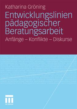 Entwicklungslinien pädagogischer Beratungsarbeit von Gröning,  Katharina