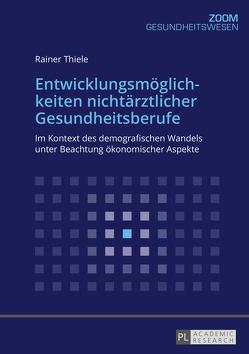Entwicklungsmöglichkeiten nichtärztlicher Gesundheitsberufe von Thiele,  Rainer