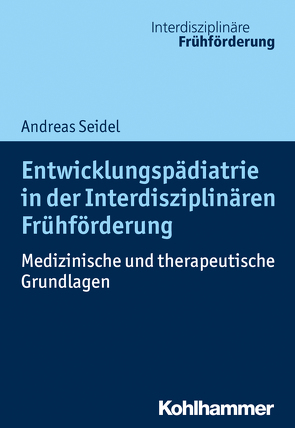 Entwicklungspädiatrie in der Interdisziplinären Frühförderung von Leyendecker,  Christoph, Seidel,  Andreas, Weiß,  Hans
