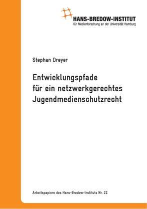 Entwicklungspfade für ein netzwerkgerechtes Jugendmedienschutzrecht von Dreyer,  Stephan