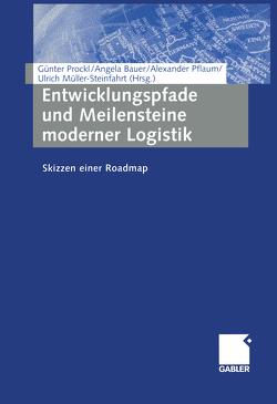 Entwicklungspfade und Meilensteine moderner Logistik von Bauer,  Angela, Müller-Steinfahrt,  Ulrich, Pflaum,  Alexander, Prockl,  Günter