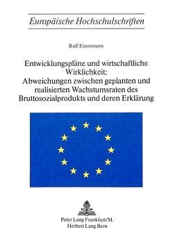 Entwicklungspläne und wirtschaftliche Wirklichkeit:- Abweichungen zwischen geplanten und realisierten Wachstumsraten des Bruttosozialprodukts und deren Erklärung von Eisenmann,  Rolf