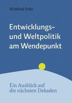 Entwicklungspolitik und Weltpolitik am Wendepunkt von Polte,  Winfried
