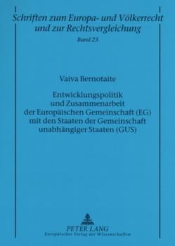 Entwicklungspolitik und Zusammenarbeit der Europäischen Gemeinschaft (EG) mit den Staaten der Gemeinschaft unabhängiger Staaten (GUS) von Bernotaite,  Vaiva