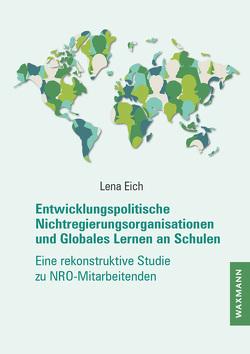 Entwicklungspolitische Nichtregierungsorganisationen und Globales Lernen an Schulen von Eich,  Lena